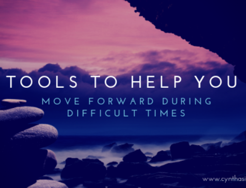 Tools To Help You Move Forward During Difficult Times