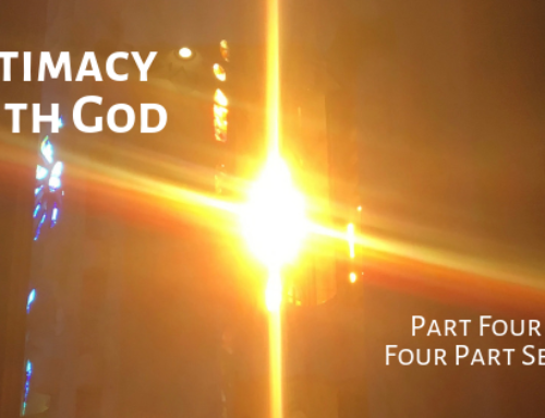 Intimacy with God – Part Four of a Four Part Series