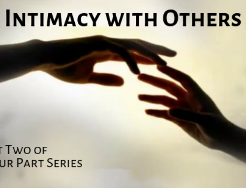 Intimacy with Others – Part Two of a Four Part Series